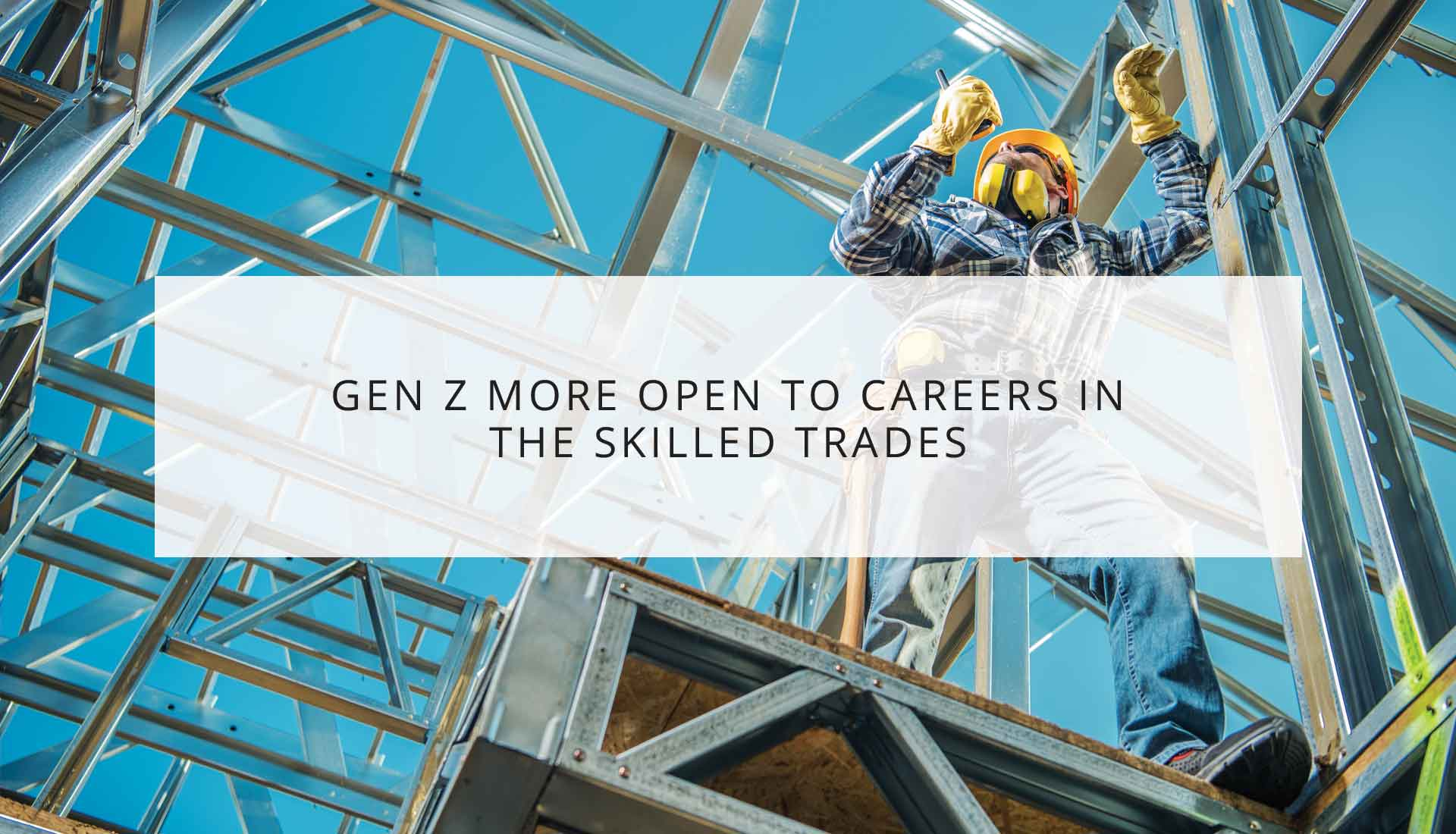Gen Z More Open to Careers in the Skilled Trades