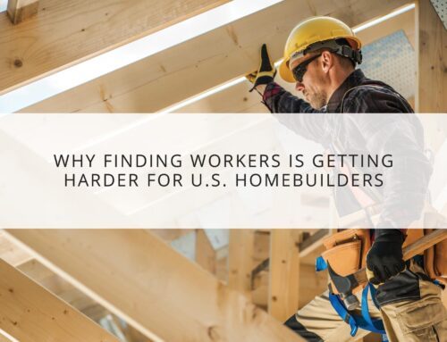 U.S. Homebuilders Are Struggling To Find Workers