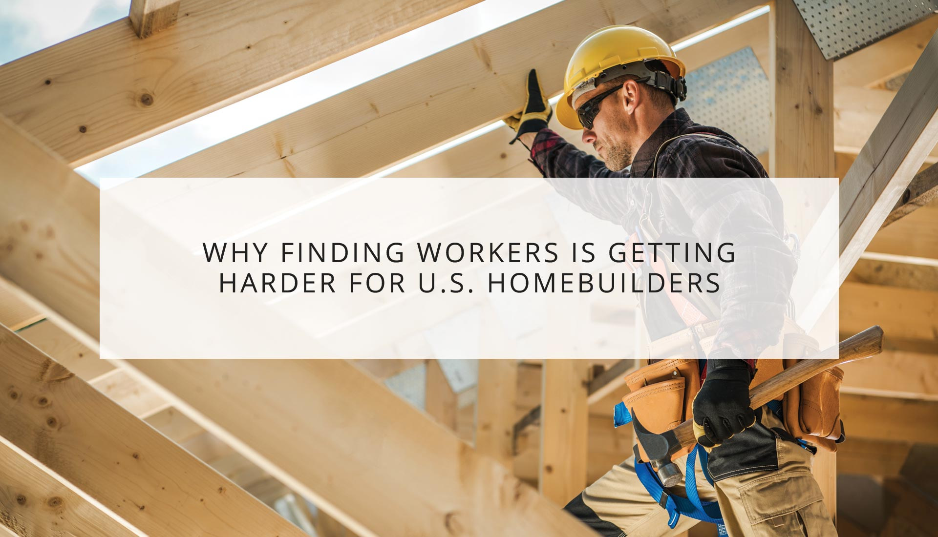 Why Finding Workers is Getting Harder for U.S. Homebuilders
