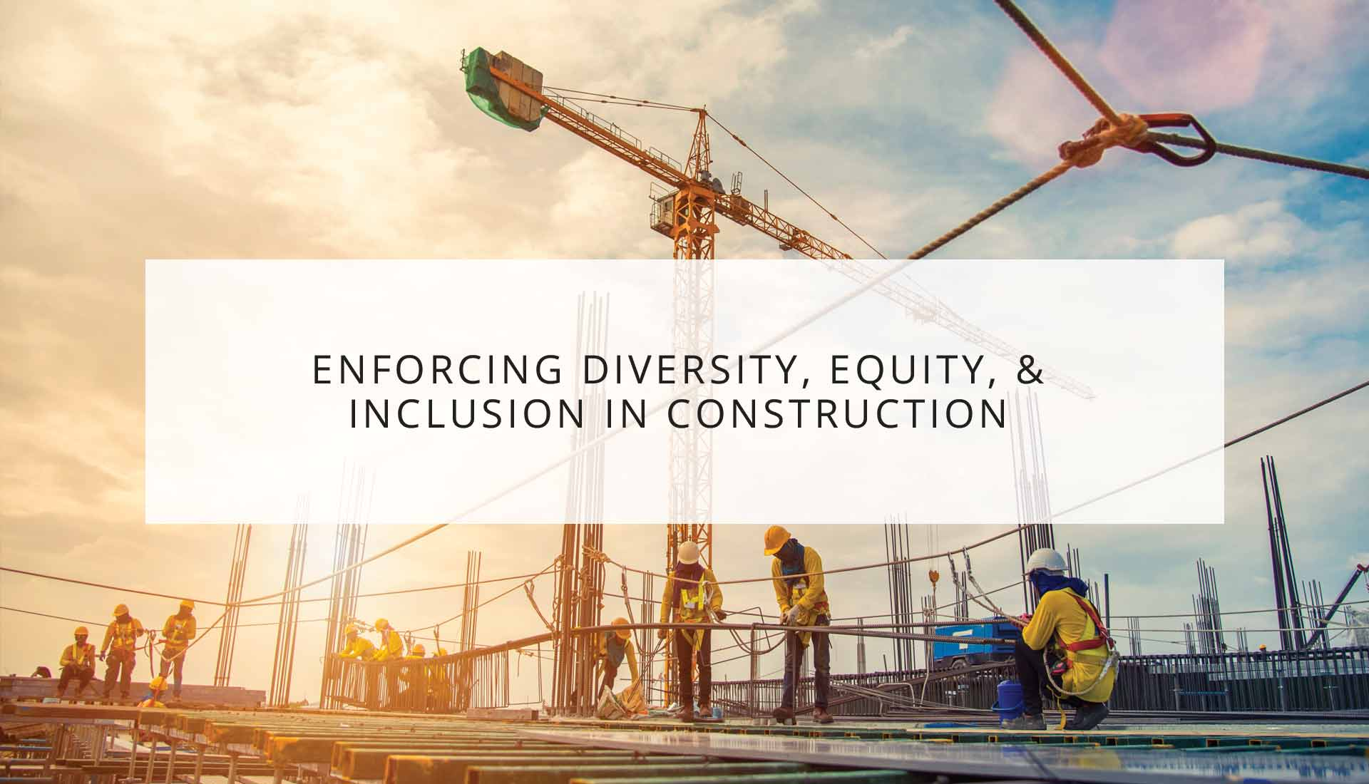 Enforcing Diversity, Equity, and Inclusion in Construction